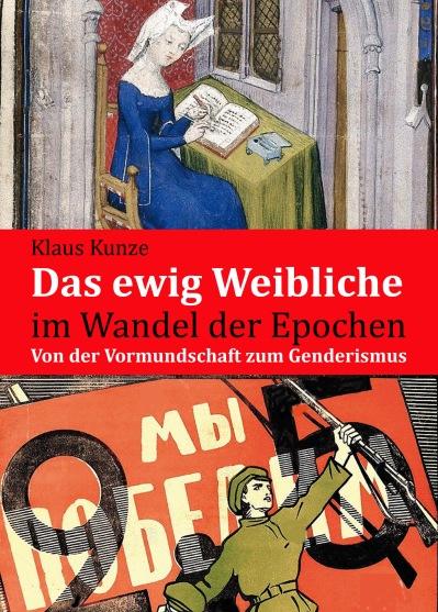 Buch von Klaus Kunze: Das ewig Weibliche im Wandel der Epochen. Von der Vormundschaft zum Generismus. Erhältlich im Lindenbaum Verlag.